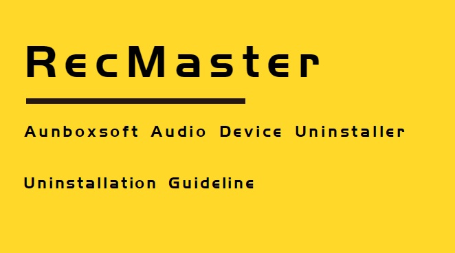 RecMaster Audio Driver Uninstallation Guideline (with Aunboxsoft Audio Device Uninstaller)